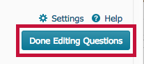 location of Done Editing Questions button