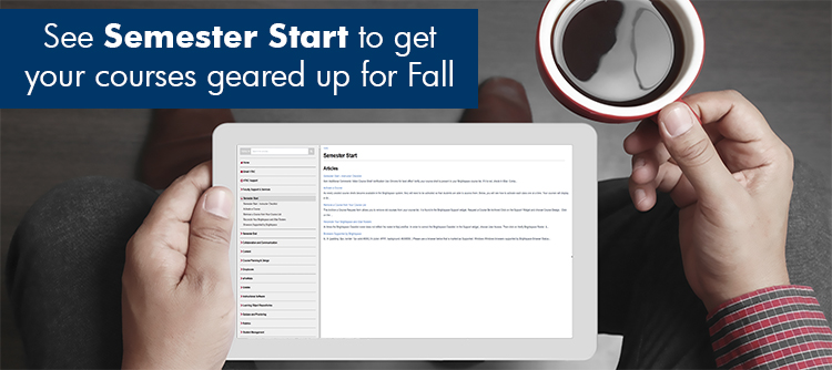 See Semester Start to get your courses geared up for Fall